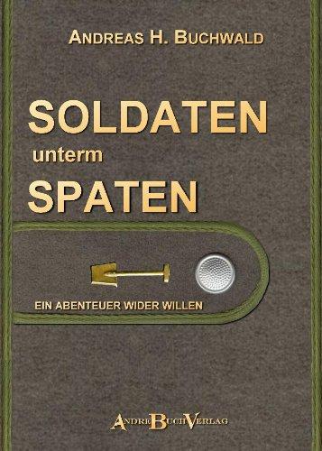 Soldaten unterm Spaten - Ein Abenteuer wider Willen