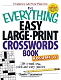 The Everything Easy Large-Print Crosswords Book, Volume IV: 150 brand-new, quick and easy