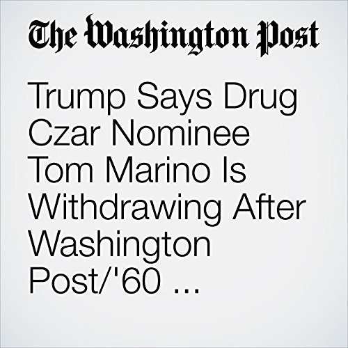 Trump Says Drug Czar Nominee Tom Marino Is Withdrawing After Washington Post/'60 Minutes' Investigation copertina