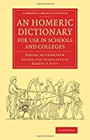 An Homeric Dictionary for Use in Schools and Colleges: From the German of Dr Georg Autenrieth (Cambridge Library Collection - Classics)