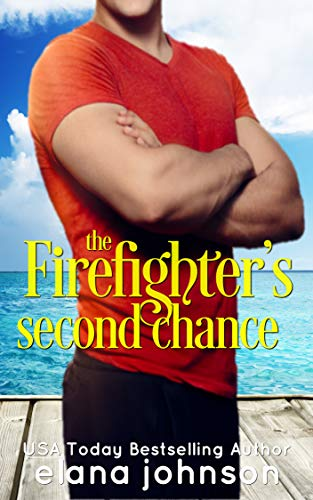 The Firefighter's Second Chance: Sweet Contemporary Beach Romance (Hawthorne Harbor Second Chance Romance Book 3)