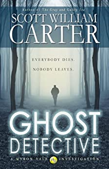 Ghost Detective (A Myron Vale Investigation Book 1) by [Scott William Carter]
