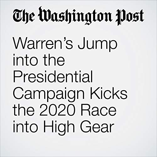 Warren's Jump into the Presidential Campaign Kicks the 2020 Race into High Gear audiobook cover art