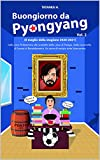 Buongiorno da Pyongyang - Volume 2: Dalla Juve Pirlotecnica allo scudetto delle uova di Pasqua, dalla cocumella di Suarez al Ronaldometro. Un anno di notizie tutte bianconere.