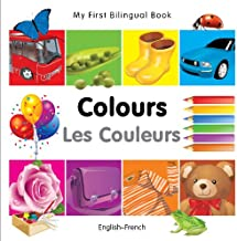 My First Bilingual Book Colours (English French) (French and English Edition)