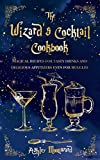 The Wizard's Cocktail Cookbook: Magical recipes for tasty drinks and delicious appetizers even for muggles (Party Cookbooks)