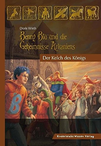 Benny Blu und die Geheimnisse Arkaniens. Der Kelch des Königs (Benny Blu - Fantasy Roman)
