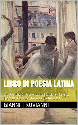 Libro Di Poesia Latina: Una Raccolta Di Poesie Latina (Catalano, Gallego, Spagnolo, Francese, Italiano E Portoghese)