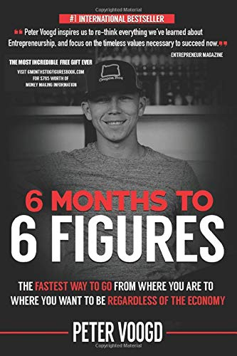 "6 Months to 6 Figures: ""The Fastest Way to Get From Where You Are to Where You Want to Be Regardless of the Economy"""