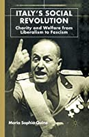 Italy's Social Revolution: Charity and Welfare from Liberalism to Fascism