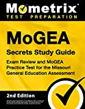 MoGEA Secrets Study Guide - Exam Review and MoGEA Practice Test for the Missouri General Education Assessment [2nd Edition]