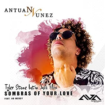 Sombras Of Your Love (Tyler Stone Latin Jazz Radio Edit)