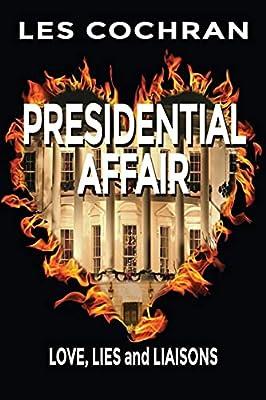 Presidential Affair: Love, Lies and Liaisons