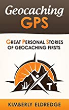 Geocaching GPS: Great Personal Stories of Geocaching Firsts