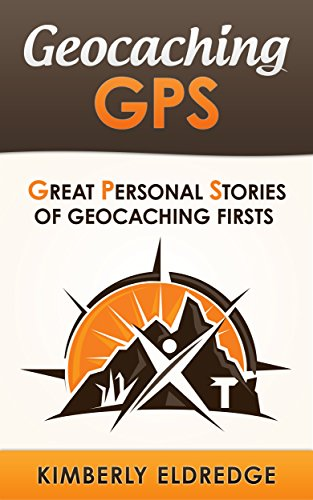Geocaching GPS: Great Personal Stories of Geocaching Firsts (English Edition)
