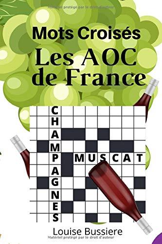 Mots Croisés Les AOC de France: | spécial Vins de France AOC |15 X 21 cm | 20 grilles | MOTS CROISES amateur de vin | oenologie | connaisseurs avertis ... | raisin | vigne | tonneau | CRUCIVERBISTE