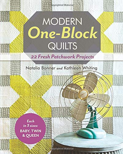 Modern One Block Quilts: 22 Fresh Patchwork Projects