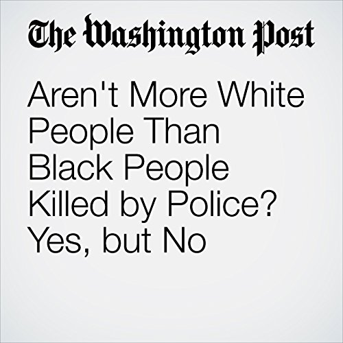 Aren't More White People Than Black People Killed by Police? Yes, but No audiobook cover art