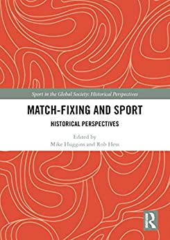 Match Fixing and Sport: Historical Perspectives (Sport in the Global Society - Historical Perspectives) by [Mike Huggins, Rob Hess]