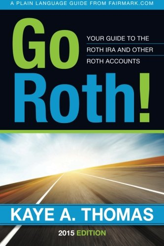 Go Roth!: Your Guide to the Roth IRA and Other Roth Accounts