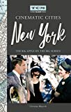 Turner Classic Movies Cinematic Cities: New York: The Big Apple on the Big Screen (English Edition)
