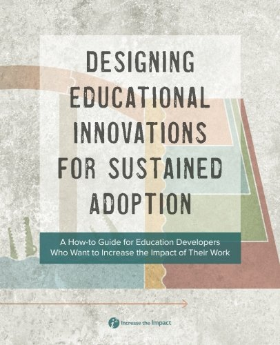 Designing Educational Innovations for Sustained Adoption: A How-to Guide for Education Developers Who Want to Increase the Impact of Their Work