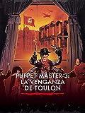 Puppet Master 3: La venganza de Toulon