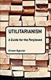 Utilitarianism: A Guide for the Perplexed (Guides for the Perplexed) (English Edition)