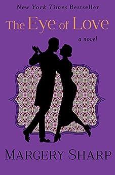 The Eye of Love: A Novel (The Martha Novels Book 1) by [Margery Sharp]