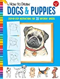 How to Draw Dogs & Puppies: Step-by-step instructions for 20 different breeds (Learn to Draw)