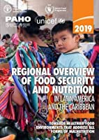 2019 regional overview of food security and nutrition in Latin America and the Caribbean: towards healthier food environments that address all forms of malnutrition (Latin America and the Caribbean - Regional Overview of Food Security)