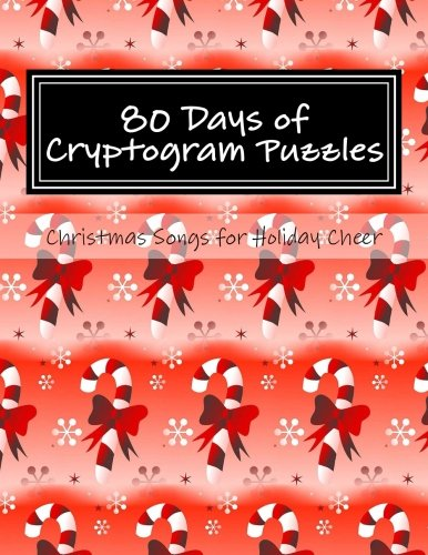 80 Days of Cryptogram Puzzles: Christmas Songs for Holiday Cheer: Volume 1 (Holiday Puzzles for Adults)