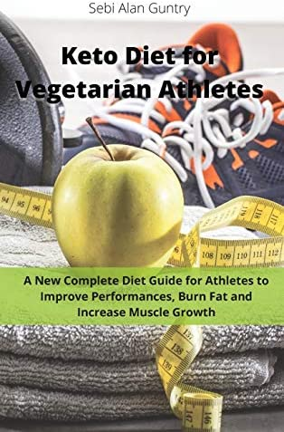 Keto Diet for Vegetarian Athletes A New Complete Diet Guide for Athletes to Improve Performances product image