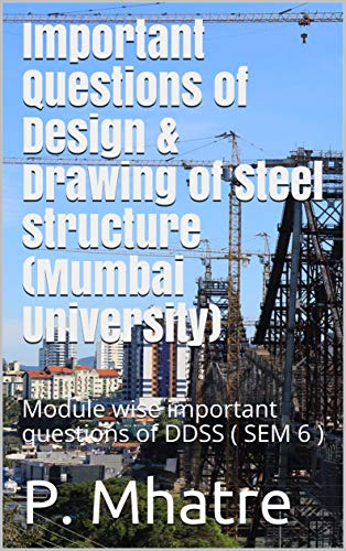 Important Questions of Design & Drawing of Steel structure(Mumbai University): Module wise important questions of DDSS ( SEM 6 ) (English Edition)