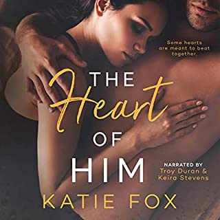 The Heart of Him                   By:                                                                                                                                 Katie Fox                               Narrated by:                                                                                                                                 Troy Duran,                                                                                        Keira Stevens                      Length: 11 hrs and 25 mins     4 ratings     Overall 5.0