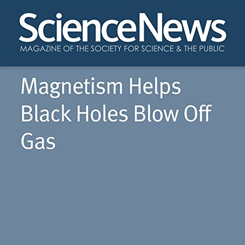 Magnetism Helps Black Holes Blow Off Gas audiobook cover art