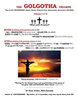 The Golgotha Triumph: The Lord's TRIUMPHANT Death, Burial, Resurrection, Descension, Ascension ON HIGH Volume I (of II)