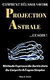 Comment Réussir Votre Projection Astrale Ce Soir - Méthode Expresse De Sortie Hors Du Corps En 8 Étapes Simples - Format Kindle - 2,99 €