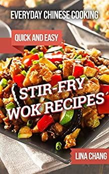 Everyday Chinese Cooking: Quick and Easy Stir-Fry Wok Recipes by [Lina Chang]