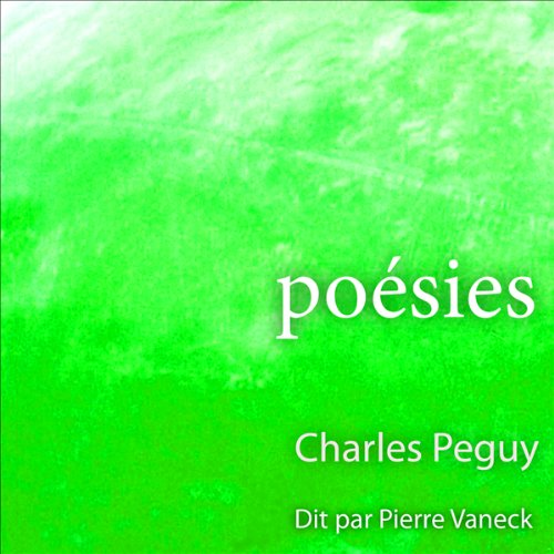Poésies                   By:                                                                                                                                 Charles Péguy                               Narrated by:                                                                                                                                 Pierre Vaneck                      Length: 16 mins     Not rated yet     Overall 0.0