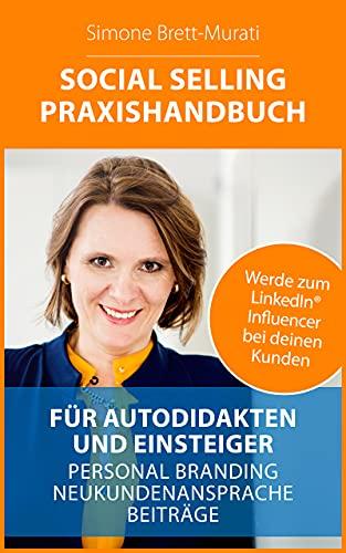 Social Selling Praxishandbuch: Werde zum LinkedIn®-Influencer bei deinen Kunden