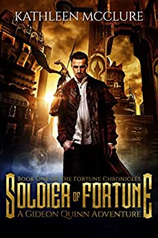 Soldier of Fortune: A Gideon Quinn Adventure (The Fortune Chronicles Book 1) by [Kathleen McClure]