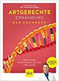 Artgerechte Ernährung – Das Kochbuch: Die besten Rezepte gegen Krankheiten und Beschwerden, die Ärzte ratlos machen (GU Diät&Gesundheit)