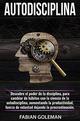 Autodisciplina: Descubre el Poder de la disciplina, para Cambiar de hábitos con La ciencia de la autodisciplina, aumentando la productividad, fuerza ... de los mejores para no caer en mentiras.)
