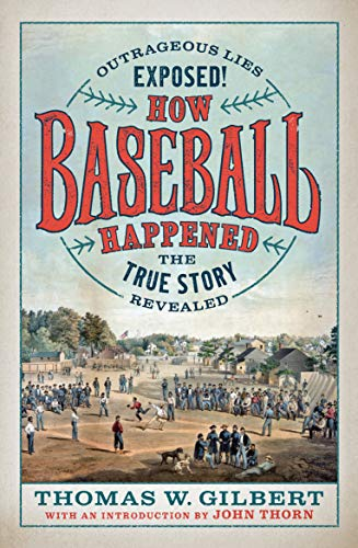 How Baseball Happened: Outrageous Lies Exposed! The True Story Revealed