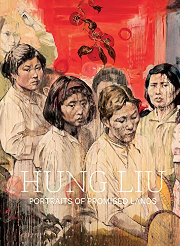Hung Liu: Portraits of Promised Lands