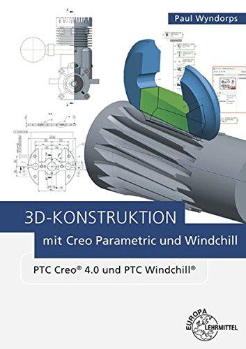 3D-Konstruktion mit Creo Parametric und Windchill: PTC Creo 4.0 und PTC Windchill