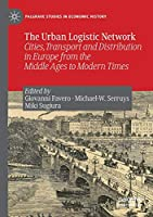 The Urban Logistic Network: Cities, Transport and Distribution in Europe from the Middle Ages to Modern Times (Palgrave Studies in Economic History)