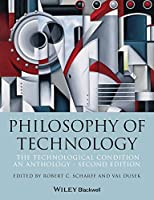 Philosophy of Technology: The Technological Condition: An Anthology, 2nd Edition (Blackwell Philosophy Anthologies)