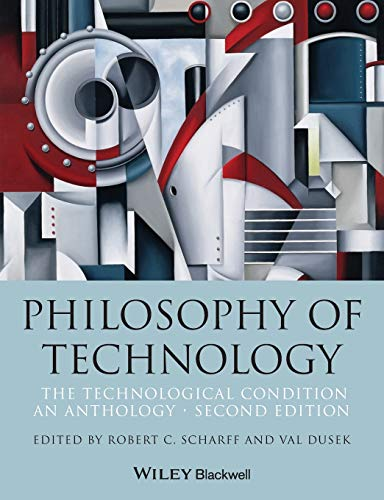 Compare Textbook Prices for Philosophy of Technology: The Technological Condition: An Anthology 2 Edition ISBN 9781118547250 by Robert C. Scharff,Val Dusek